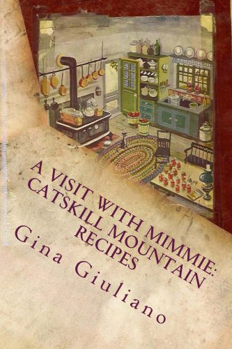 (A Visit with Mimmie: Catskill Mountain Recipes)