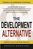 Download The Development Alternative: Powerful Strategies for Unparalleled Business Results in PDF ePUB Free Online