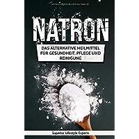 Natron: Das Alternative Heilmittel für Gesundheit, Pflege und Reinigung