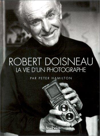 Robert Doisneau: La vie d'un photographe (French Edition)