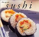 The Great Sushi and Sashimi Cookbook, Kazu Takahashi Hori, 1552852342