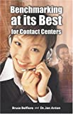 Benchmarking at its Best for Contact Centers : Benchmark Portal's Guide to Improve Your Contact Center, Your Career and Your Company, Belfiore, Bruce and Anton, Jon, 0971965250
