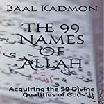 The 99 Names of Allah: Acquiring the 99 Divine Qualities of God | Baal Kadmon