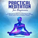 Practical Meditation for Beginners: 10 Days Guide for Beginners to Declutter your Mind. Learn Meditation, Mindfulness, and Mini Habits to Manage Anxiety, Stress, Sleep, and Negative Thinking