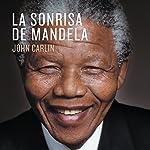 La sonrisa de Mandela [Mandela's Smile] | John Carlin