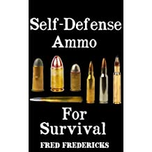 Self-Defense Ammo For Survival: The Ultimate Beginner's Guide On How To Choose and Store Ammo For Self-Defense