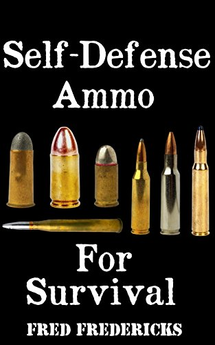 Self-Defense Ammo For Survival: The Ultimate Beginner's Guide On How To Choose and Store Ammo For Self-Defense by [Fredericks, Fred]