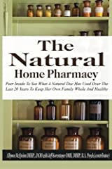 The  Natural Home Pharmacy: Peer Inside To See What A Natural Doc Has Used Over The Last 20 Years To Keep Her Own Family Whole And Healthy Paperback