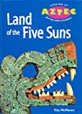img - for Land of the Five Suns (Looking at Aztec Myths & Legends S) book / textbook / text book