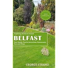 Exploring Northern Ireland BELFAST: Best Hotels, Tourist Attractions, Restaurants, Bars and Shops.