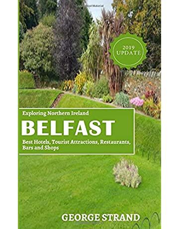 Exploring Northern Ireland BELFAST: Best Hotels, Tourist Attractions, Restaurants, Bars and Shops