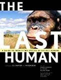 img - for The Last Human: A Guide to Twenty-Two Species of Extinct Humans by G. J. Sawyer (2007-06-28) book / textbook / text book