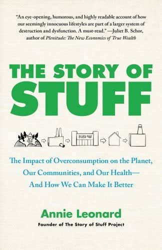 The Story of Stuff: The Impact of Overconsumption on the Planet, Our Communities, and Our Health-And How We Can Make It Better