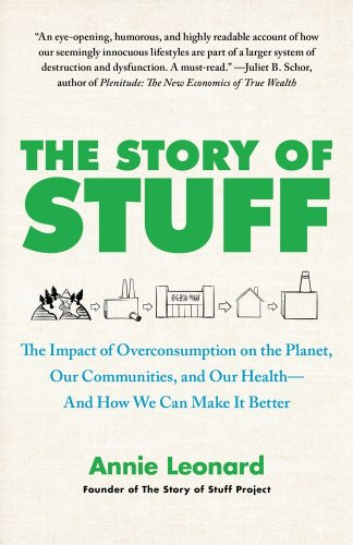 The Story of Stuff: The Impact of Overconsumption on the Planet, Our Communities, and Our Health-And How We Can Make It Better [Annie Leonard] (Tapa Blanda)