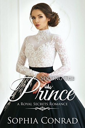 Serving The Prince: Clean Contemporary Royal Romance (Royal Secrets Book 3) by [Conrad, Sophia]