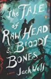 Image of The Tale of Raw Head and Bloody Bones: A Novel