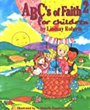 ABC's of Faith for Children, Lindsay Roberts, 0974675601