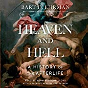 Heaven and Hell: A History of the Afterlife…