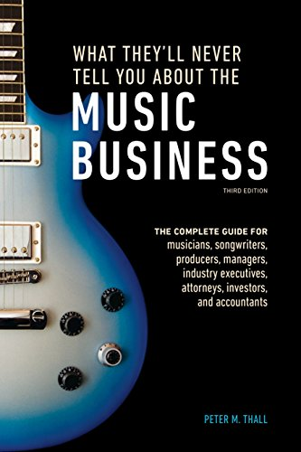 What Theyll Never Tell You About The Music Business  Third Edition  The Complete Guide For Musicians  Songwriters  Producers  Managers  Industry Executives  Attorneys  Investors  And Accountants