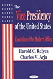 The Vice Presidency of the United States, Harold Relyea and Charles V. Arja, 1590331060