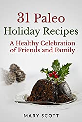 31 Paleo Holiday Recipes: A Healthy Celebration of  Friends and Family (31 Days of Paleo Book 18) (English Edition)