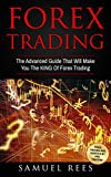 FOREX TRADING: The Advanced Guide That Will Make You The KING Of Forex Trading