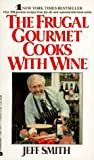 The Frugal Gourmet Cooks with Wine, Jeff Smith and Gary Jocobsen, 0380706717