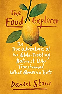 Book Cover: The Food Explorer: The True Adventures of the Globe-Trotting Botanist Who Transformed What America Eats