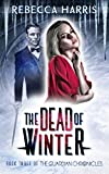 The Dead of Winter (The Guardian Chronicles) (Volume 3)