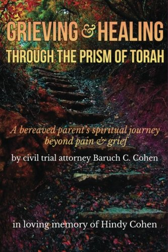 Grieving and Healing: A bereaved parent's spiritual journey beyond pain & grief - in loving memory of Hindy Cohen [Baruch C. Cohen Esq.] (Tapa Blanda)
