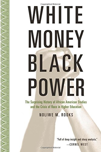 White Money/Black Power: The Surprising History of African American Studies and the Crisis of Race in Higher Education