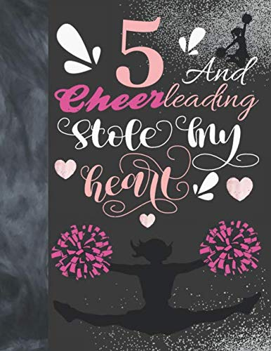 5 And Cheerleading Stole My Heart: Sketchbook Activity Book Gift For Cheer Squad Girls - Cheerleader Sketchpad To Draw And Sketch In por Krazed Scribblers