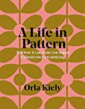 A Life in Pattern: And how it can make you happy