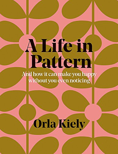 A Life in Pattern: And how it can make you happy without even noticing