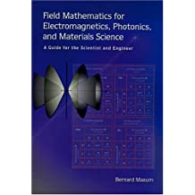 Field Mathematics for Electromagnetics, Photonics, and Materials Science: A Guide for the Scientist and Engineer - 4th Printing