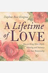 A Lifetime of Love: How to Bring More Depth, Meaning and Intimacy into Your Relationship Paperback