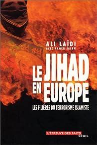 Le Jihad en Europe : Les Filières du terrorisme islamiste par Ali Laïdi