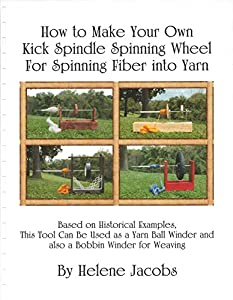 How to Make Your Own Kick Spindle Spinning Wheel for Spinning Fiber into Yarn