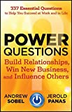 Power Questions: Build Relationships, Win New Business, and Influence Others