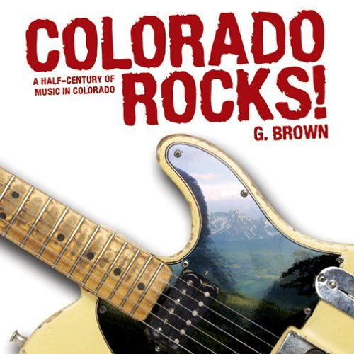 Rocks Colorado - Colorado Rocks!: A Half-Century of Music in Colorado (The Pruett Series)