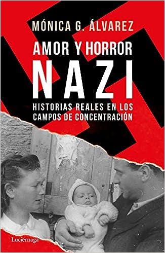 Amor y horror nazi: Historias reales de los campos de concentración ENIGMAS Y CONSPIRACIONES: Amazon.es: Mónica G. Álvarez: Libros
