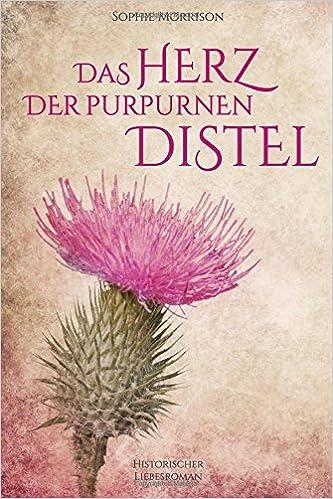 Das Herz der purpurnen Distel: Band 1 der Distelreihe: Volume 1