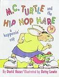: M.C. Turtle and the Hip Hop Hare: A Happenin' Rap