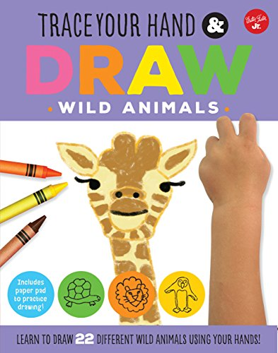 Trace Your Hand & Draw: Wild Animals: Learn to draw 22 different wild animals using your hands! (Drawing with Your Hand) (Draw Wild Animals)