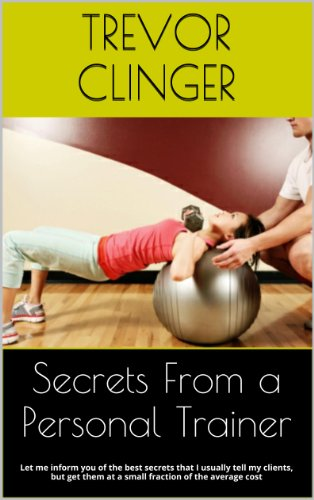 Secrets From a Personal Trainer - Kindle edition by Trevor Clinger