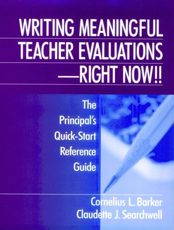 Writing Meaningful Teacher Evaluations - Right Now!!: The Principal's Quick-Start Reference Guide