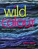 Wild Colour: Sources, Methods and Applications of Natural Dyeing