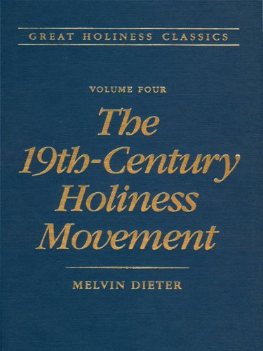 Great Holiness Classics, Volume 4: The 19th Century Holiness Movement