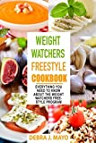 Weight Watchers Freestyle Cookbook: Everything You Need to Know About the Weight Watchers Freestyle Program - With Over 100 Healthy & Delicious Zero Point Meals