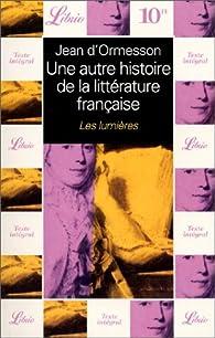Une autre histoire de la littérature française, tome 4 : Les Lumières par Jean d' Ormesson